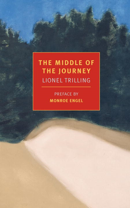 The Middle of the Journey By: Lionel Trilling,Monroe Engel