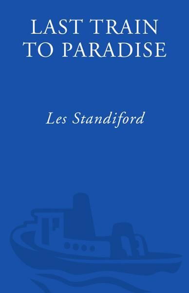 Last Train to Paradise By: Les Standiford