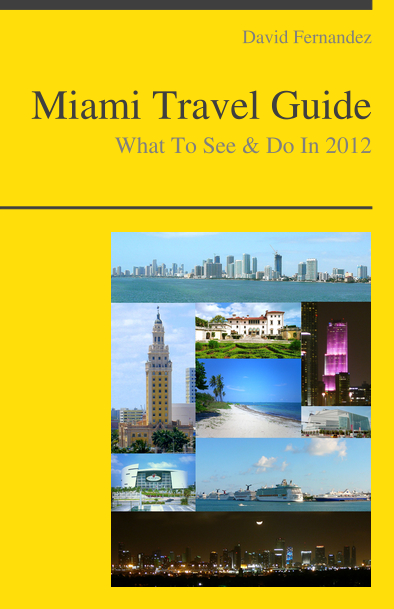 Miami, Florida Travel Guide - What To See & Do By: David Fernandez