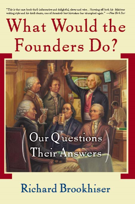 What Would the Founders Do? By: Richard Brookhiser