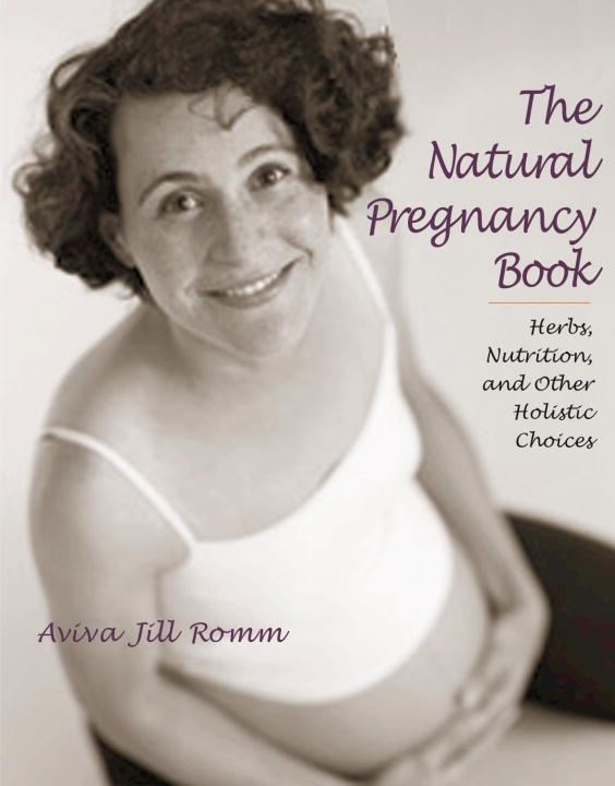 The Natural Pregnancy Book By: Aviva Jill Romm, M.D.