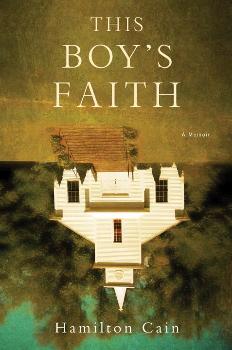 This Boy's Faith By: Hamilton Cain
