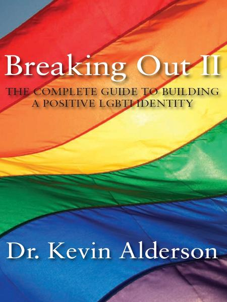 Breaking Out II: The Complete Guide to Building a Positive LGBTI Identity By: Kevin Alderson