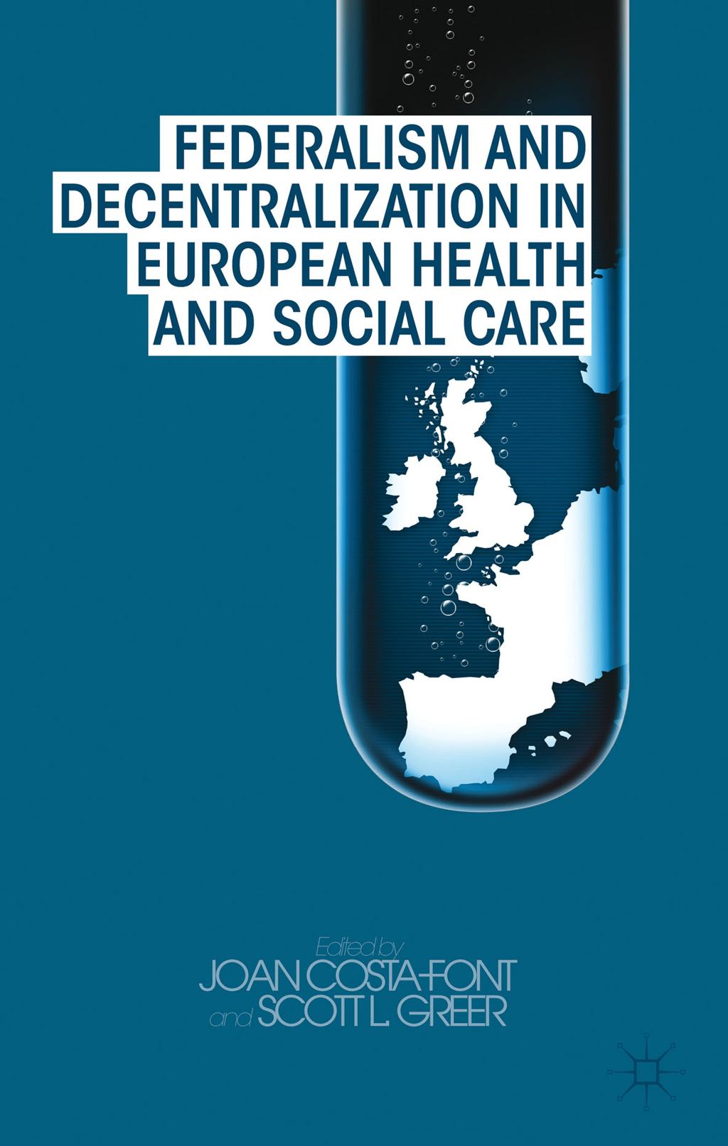 Federalism and Decentralization in European Health and Social Care By: