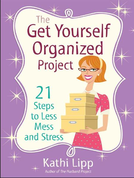 The Get Yourself Organized Project By: Kathi Lipp