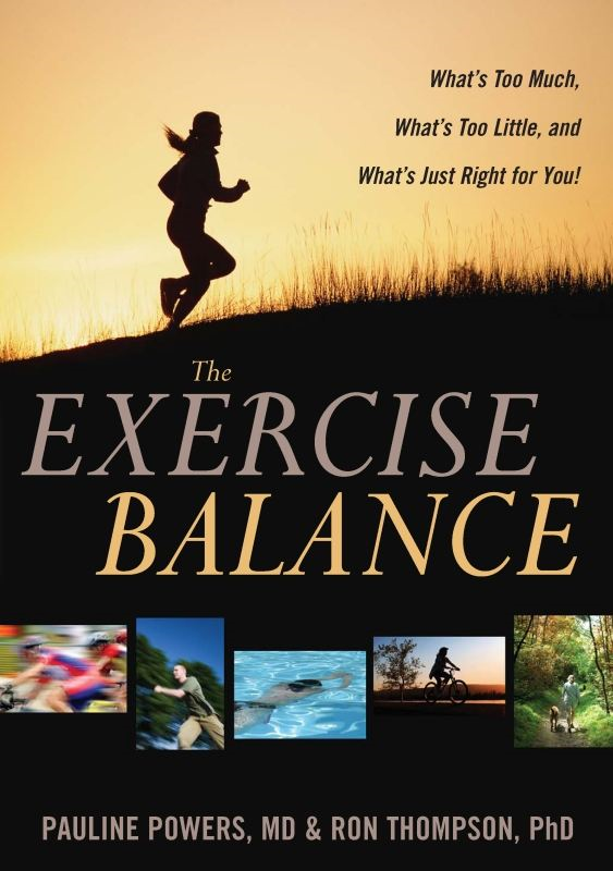 The Exercise Balance: What's Too Much, What's Too Little, and What's Just Right for You! By: Pauline Powers, M.D.,Ron Thompson, Ph.D.