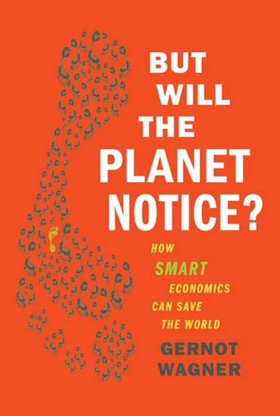 But Will the Planet Notice? By: Gernot Wagner