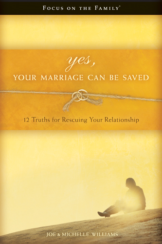 Yes, Your Marriage Can Be Saved By: Joe Williams,Michelle Williams