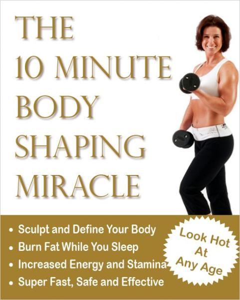 The 10 Minute Body Shaping Miracle