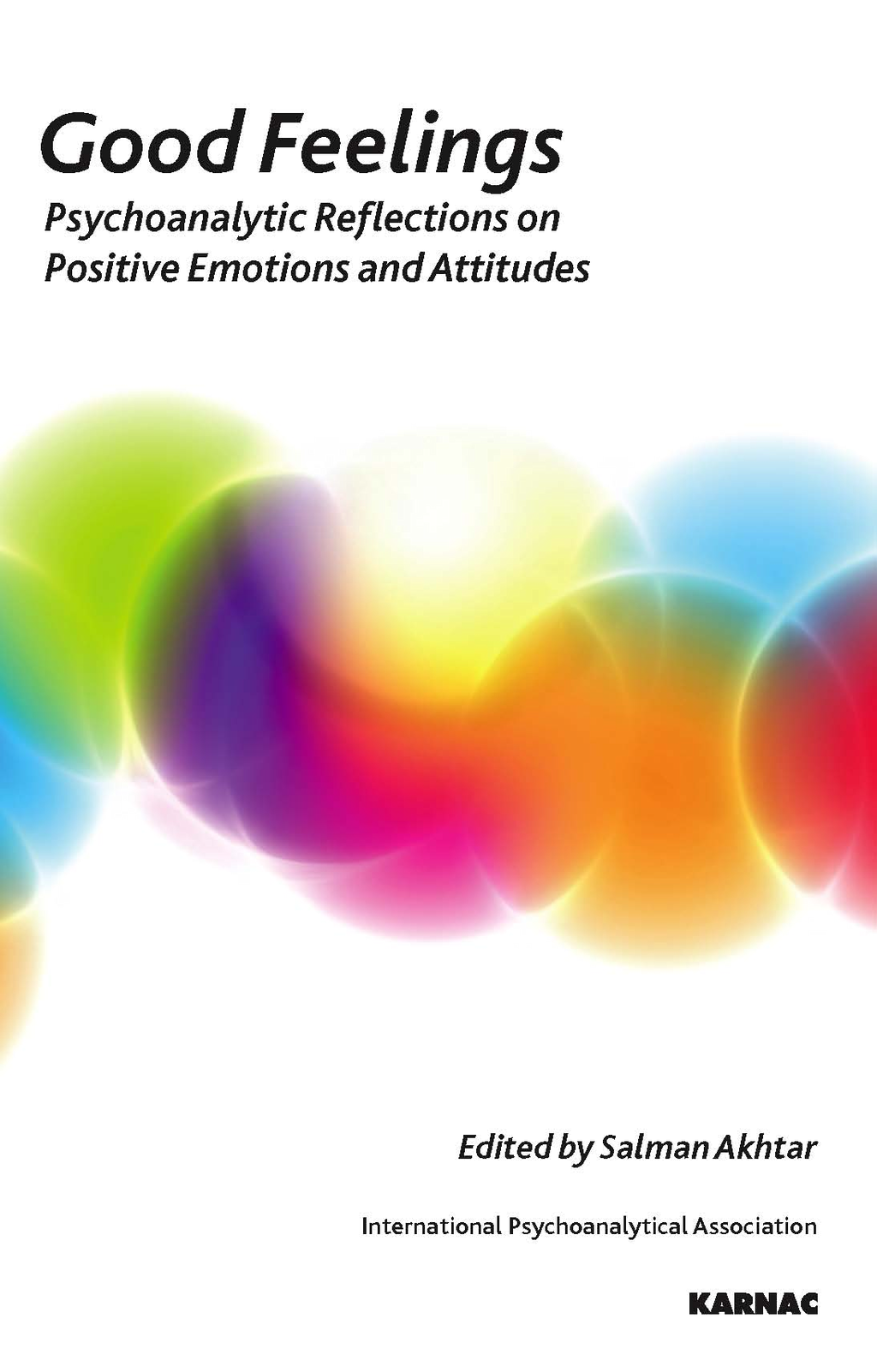 Good Feelings: Psychoanalytic Reflections on Positive Emotions and Attitudes By: