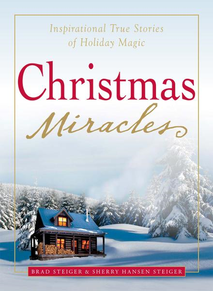 Christmas Miracles: Inspirational True Stories of Holiday Magic By: Brad Steiger,Sherry Hansen Steiger