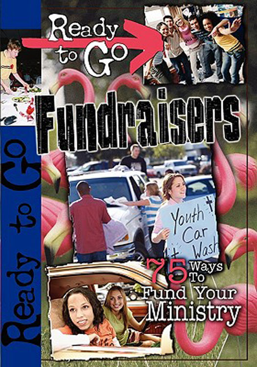 Ready-to-Go Fundraisers: 75 Ways to Fund Your Ministry