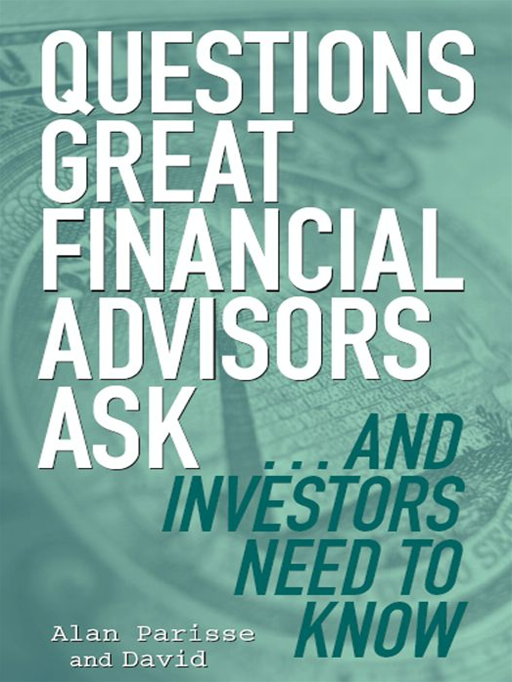 Questions Great Financial Advisors Ask... and Investors Need to Know By: Alan Parisse,David Richman