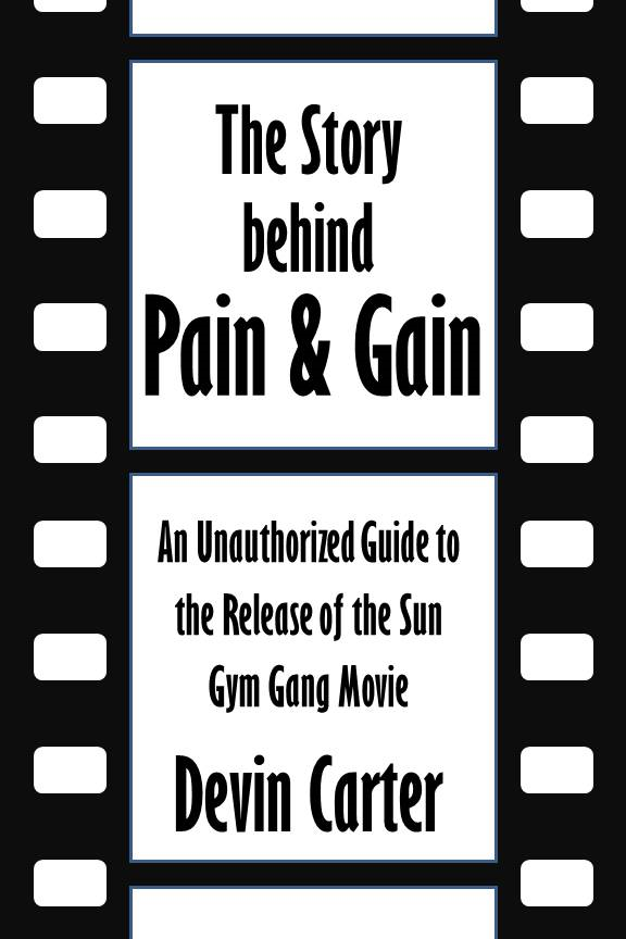The Story behind Pain & Gain: An Unauthorized Guide to the Release of the Sun Gym Gang Movie [Article]
