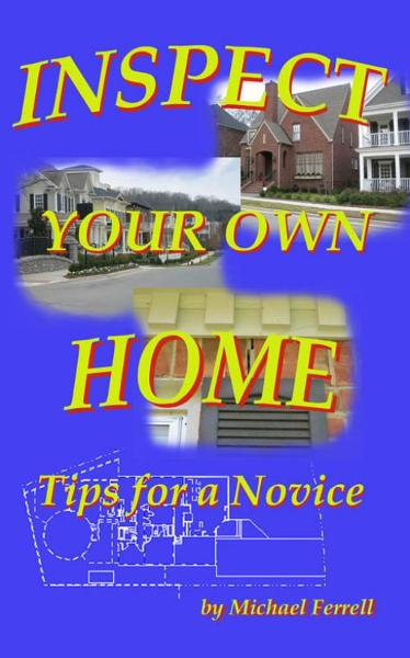 Inspect Your Own Home: Tips for a Novice By: Rebecca K. Rush