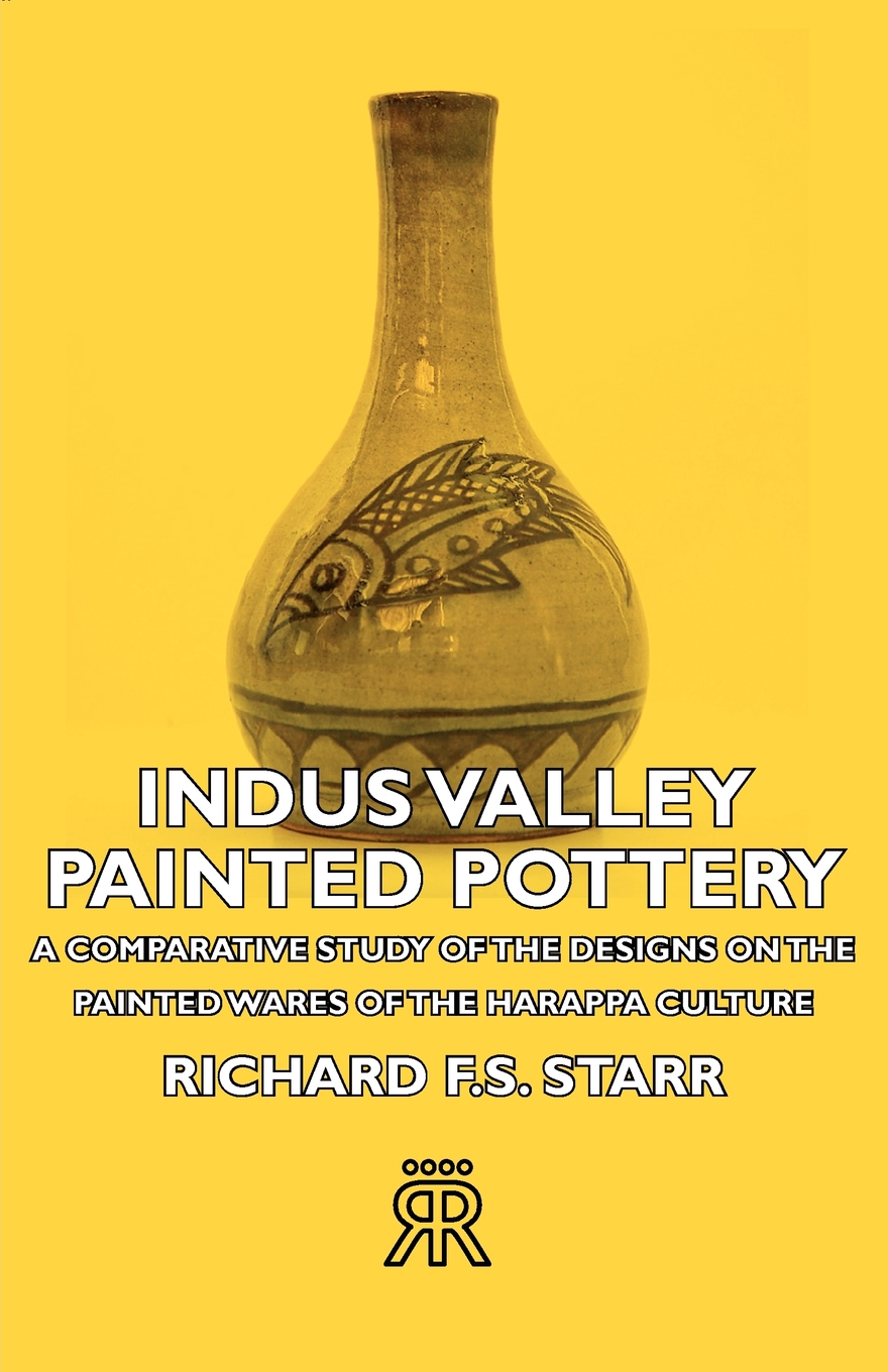 Indus Valley Painted Pottery - A Comparative Study Of The Designs On The Painted Wares Of The Harappa Culture