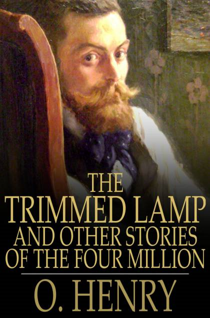 The Trimmed Lamp: And Other Stories of the Four Million By: O. Henry
