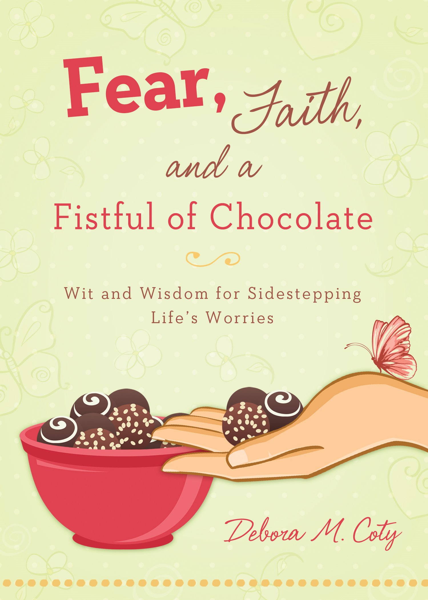Fear, Faith, and a Fistful of Chocolate By: Debora M. Coty