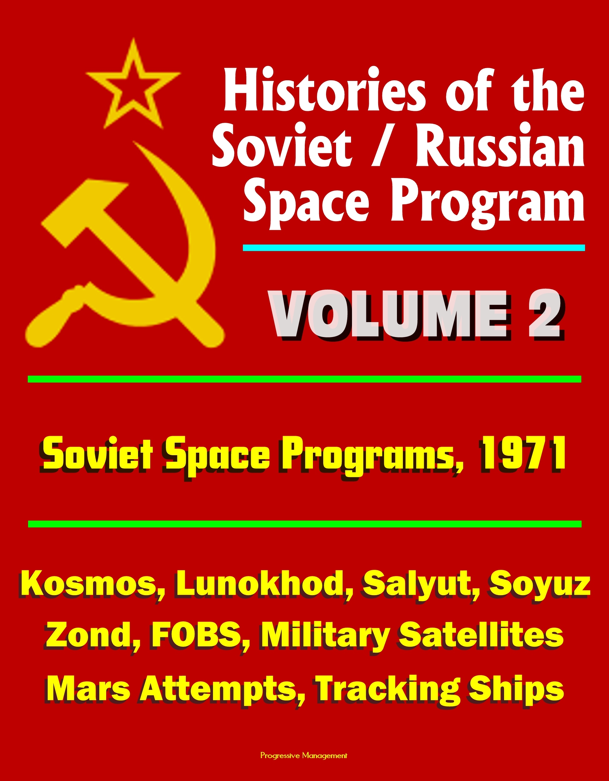 Histories of the Soviet / Russian Space Program: Volume 2: Soviet Space Programs 1971 - Kosmos, Lunokhod, Salyut, Soyuz, Zond, FOBS, Military Satellites, Mars Attempts, Tracking Ships