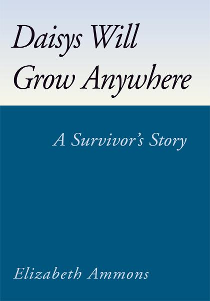 Daisys Will Grow Anywhere By: Elizabeth Ammons