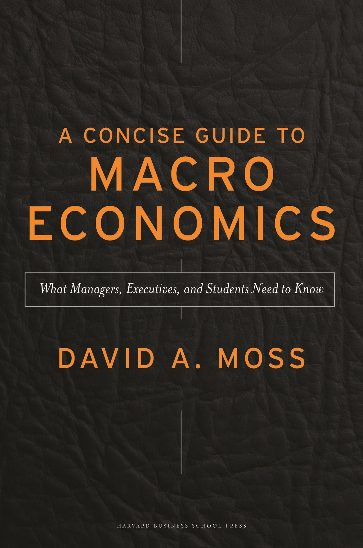 A Concise Guide to Macroeconomics By: David A. Moss