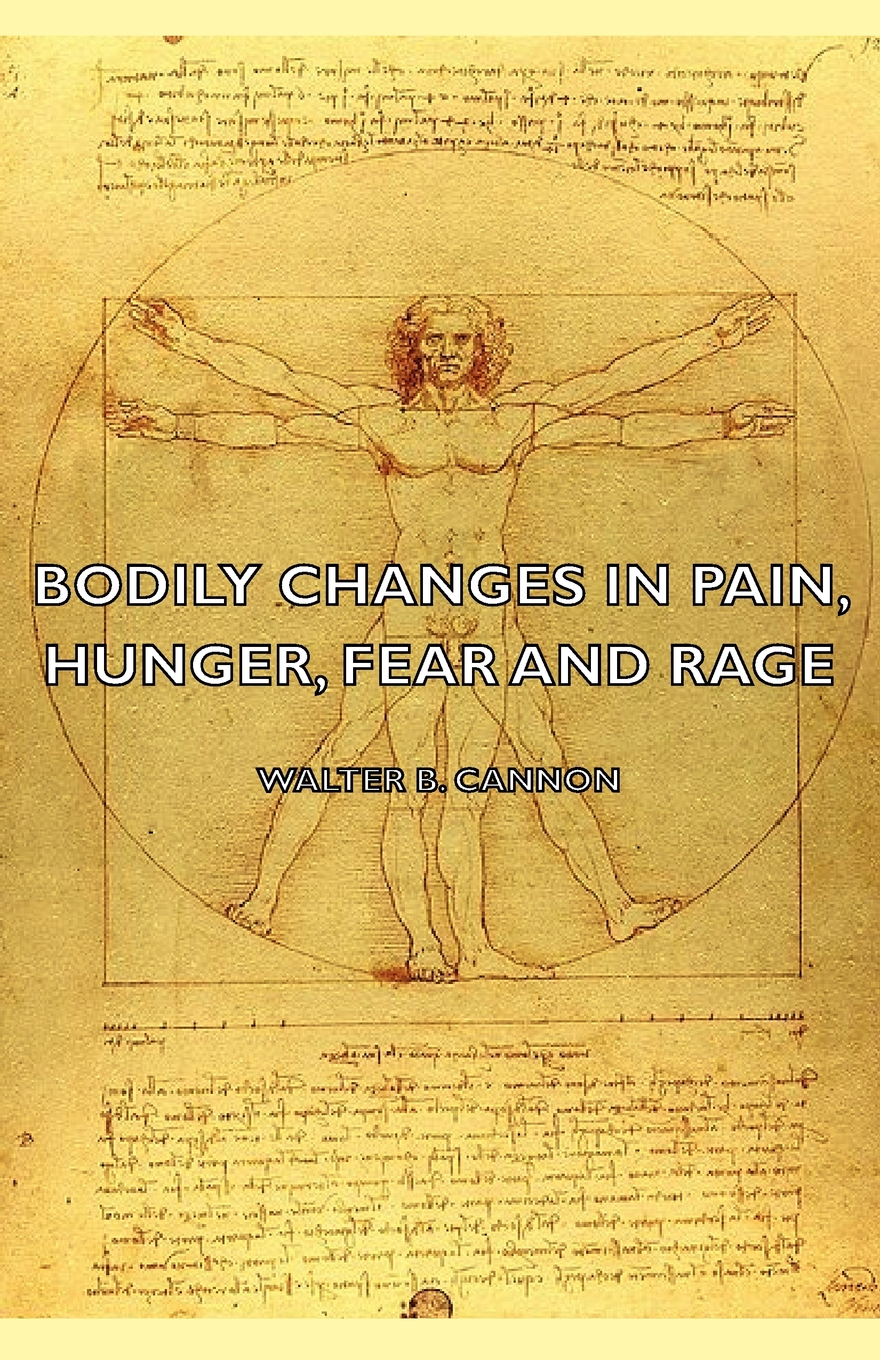 Bodily Changes In Pain, Hunger, Fear And Rage - An Account Of Recent Researches Into The Function Of Emotional Excitement (1927)