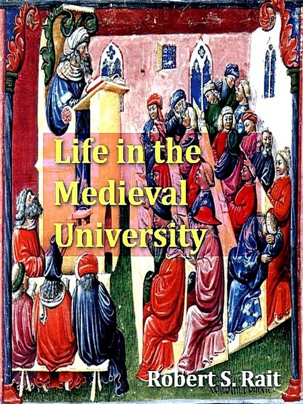 Life in the Medieval University [Illustrated] By: Robert S. Rait