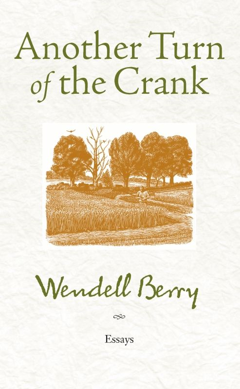 Another Turn of the Crank By: Wendell Berry