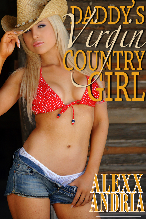 Daddy's Virgin Country Girl (Pseudo-Incest Erotica)