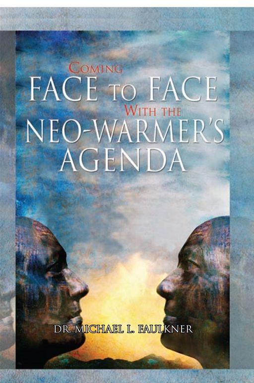 Coming Face to Face with the Neo-Warmer's Agenda By: Dr. Michael L. Faulkner