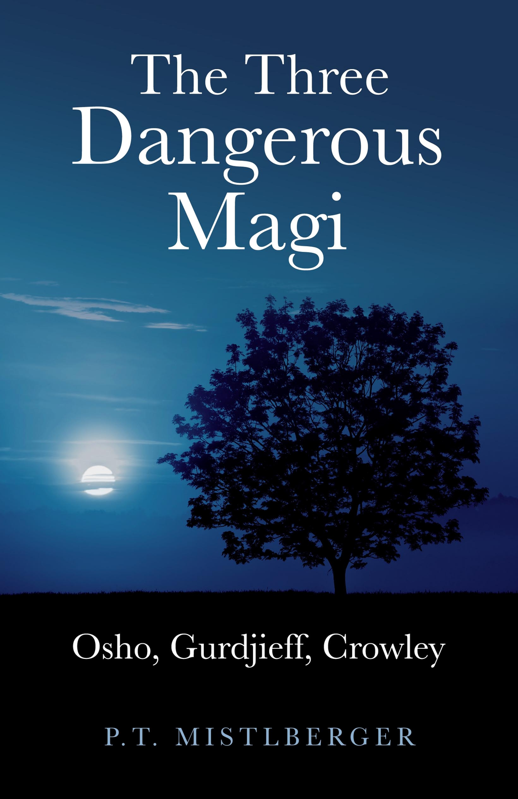 Three Dangerous Magi: Osho Gurdjieff Cr