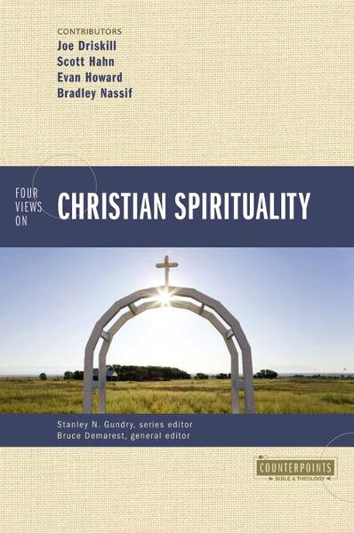 Four Views on Christian Spirituality By: Brad   Nassif,Bruce A.   Demarest,Evan   Howard,Joe   Driskill,Scott   Hahn