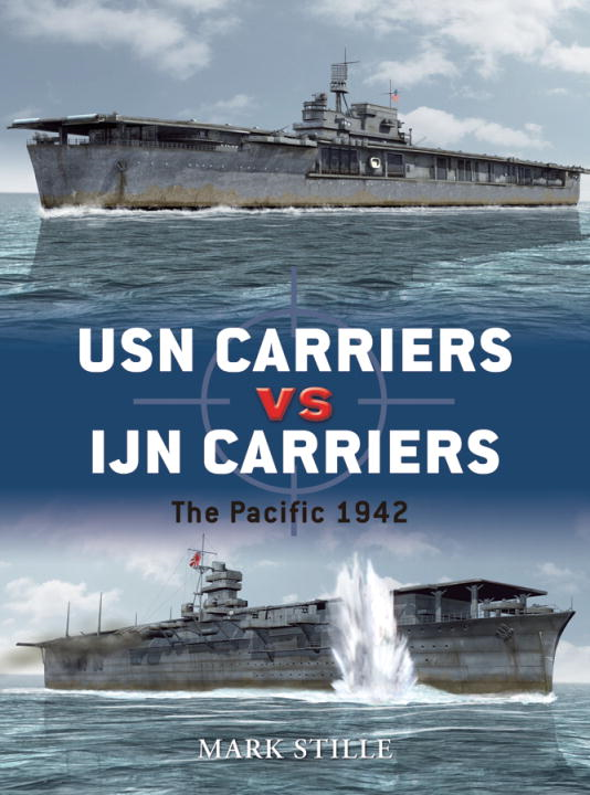 USN Carriers vs IJN Carriers By: Mark Stille,Ian Palmer