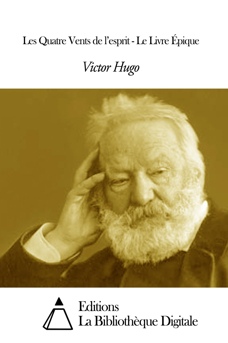 Victor Hugo - Les Quatre Vents de l'esprit - Le Livre Épique