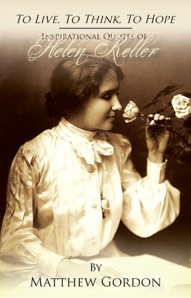 To Live, To Think, To Hope: Inspirational Quotes of Helen Keller