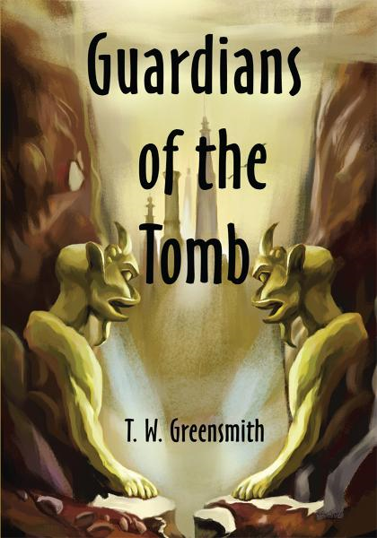 Guardians of the Tomb By: T.W. Greensmith