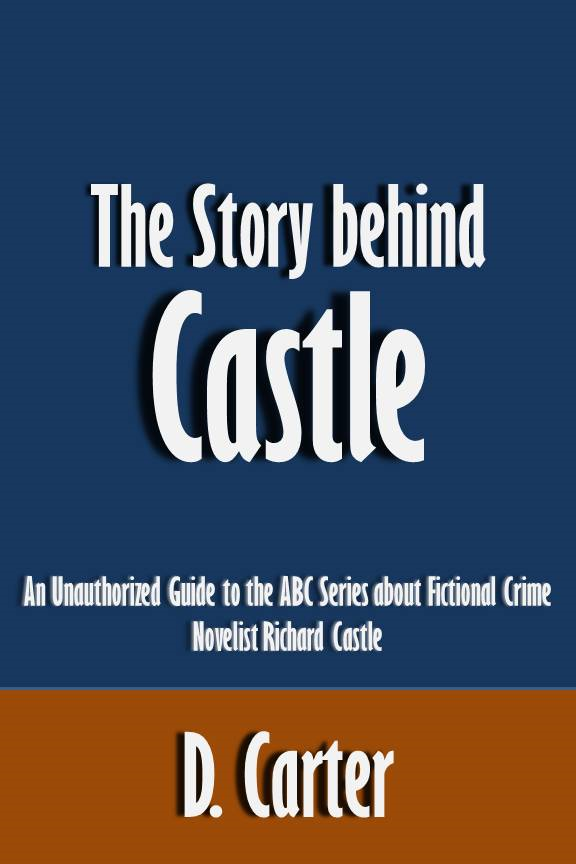The Story behind Castle: An Unauthorized Guide to the ABC Series about Fictional Crime Novelist Richard Castle [Article]