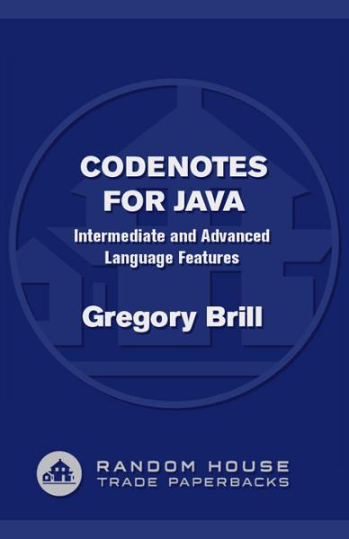 CodeNotes for Java By: Gregory Brill