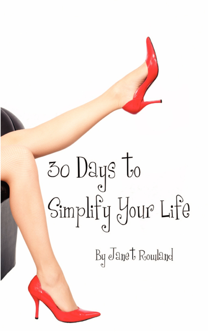 30 Days to Simplify Your Life By: Janet Rowland