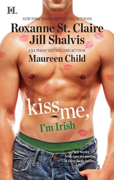 Kiss Me, I'm Irish: The Sins of His Past\Tangling with Ty\Whatever Reilly Wants... By: Jill Shalvis,Maureen Child,Roxanne St. Claire