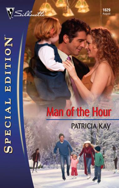 Man of the Hour By: Patricia Kay