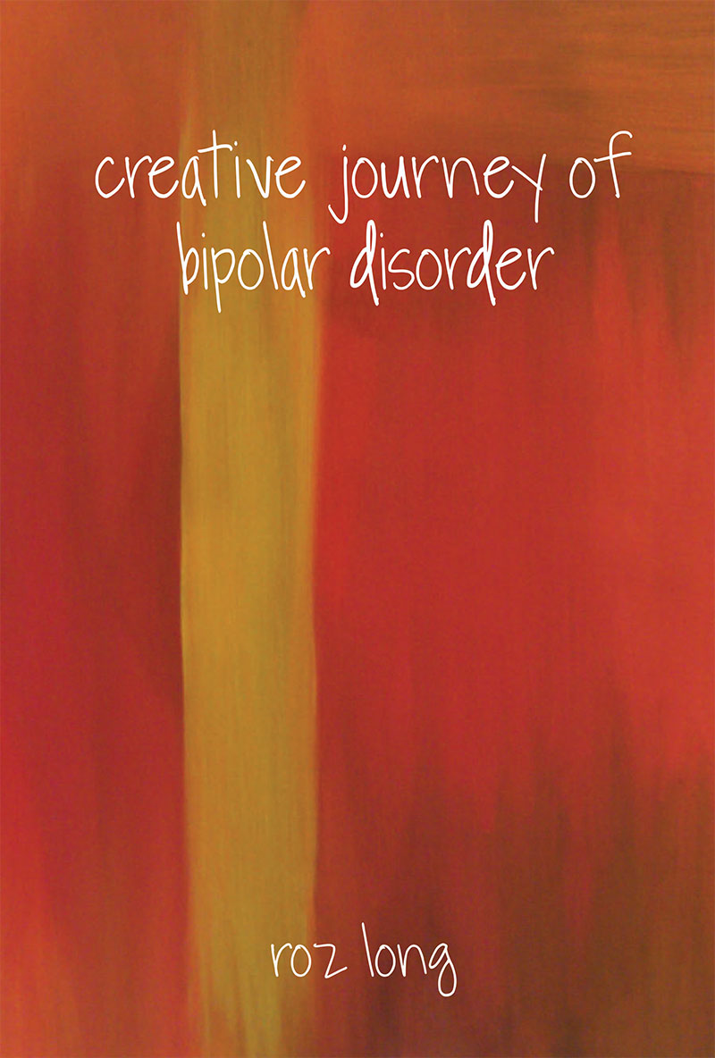 Creative Journey of Bipolar Disorder By: Roz Long