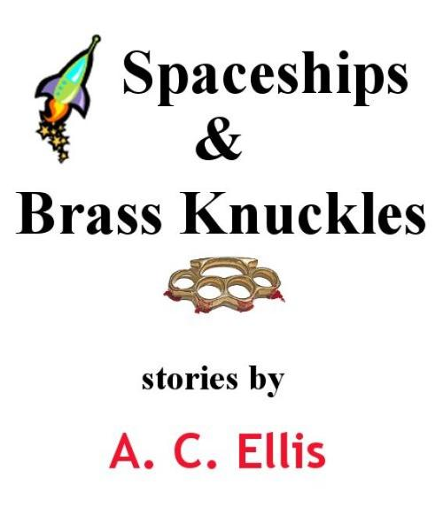 Spaceships & Brass Knuckles By: A. C. Ellis