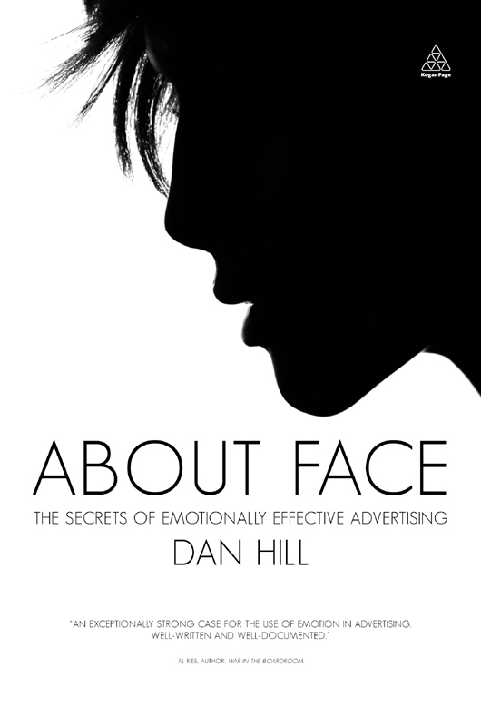 About Face: The Secrets of Emotionally Effective Advertising By: Dan Hill