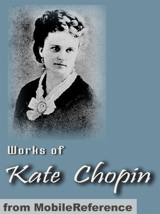 Chopin Kate - Works Of Kate Chopin: Including The Awakening, At Fault, The Story Of An Hour, Desiree's Baby, A Respectable Woman And More (Mobi Collected Works)