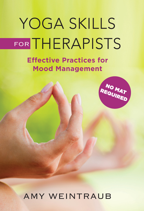 Yoga Skills for Therapists: Effective Practices for Mood Management By: Amy Weintraub