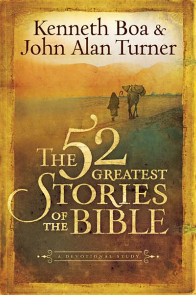 The 52 Greatest Stories of the Bible: A Devotional Study By: John Alan Turner, Th.M,Kenneth Boa