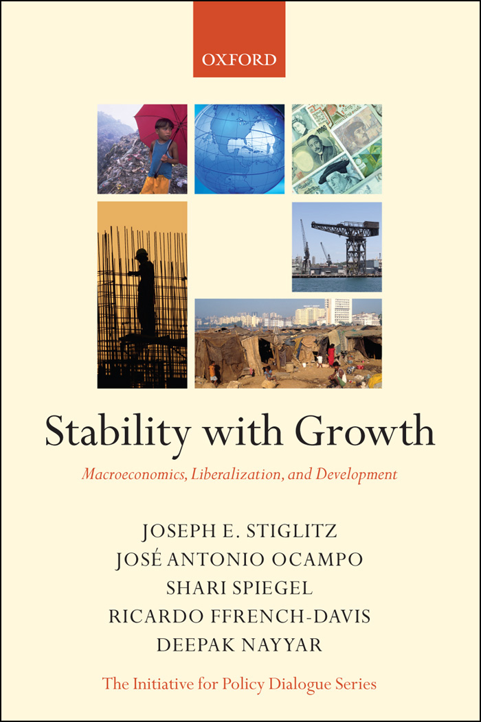 Stability with Growth: Macroeconomics, Liberalization and Development By: Deepak Nayyar,Jos� Antonio Ocampo,Joseph Stiglitz,Ricardo Ffrench-Davis,Shari Spiegel