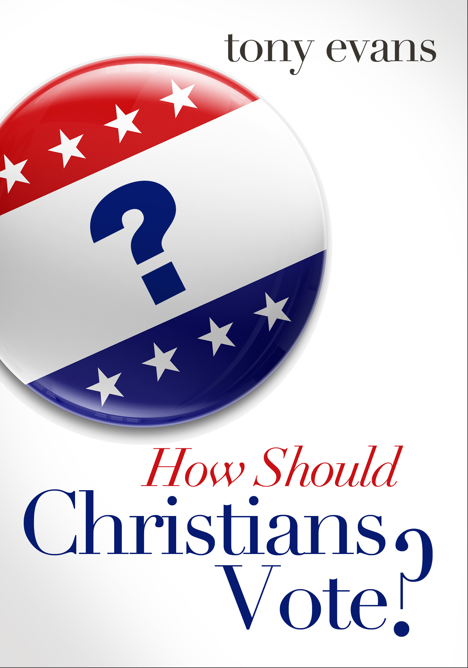 How Should Christians Vote? By: Tony Evans