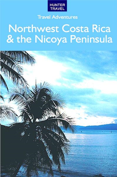 Northwest Costa Rica & the Nicoya Peninsula By: Bruce Conord